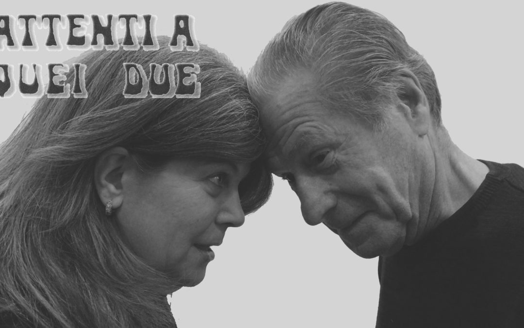ATTENTI A QUEI DUE – Elsa Baldini & Giulio Todrani